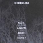 Le Prix Nadar 2015 remis à Algérie, clos comme on ferme un livre ? de Bruno Boudjelal