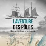L'aventure des pôles,Charcot, explorateur visionnaire, chez Larousse